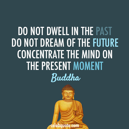 Buddha Quote (About present past now future)