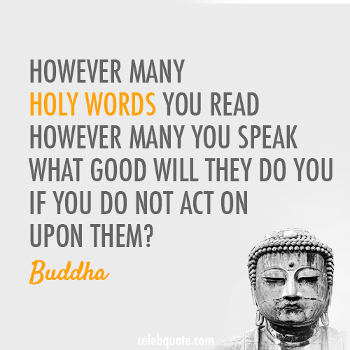 Buddha Quote (About words holy actions louder than words action)