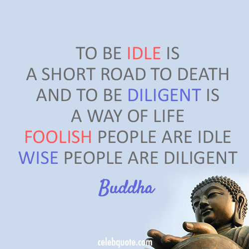 Buddha Quote (About wise idle foolish diligent death)