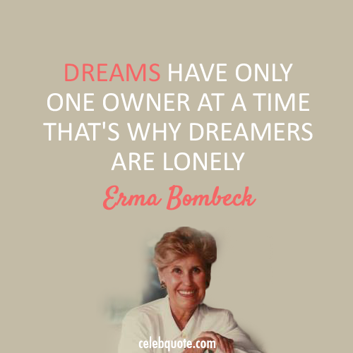 Erma Bombeck Quote (About lonely dreams dreamers)