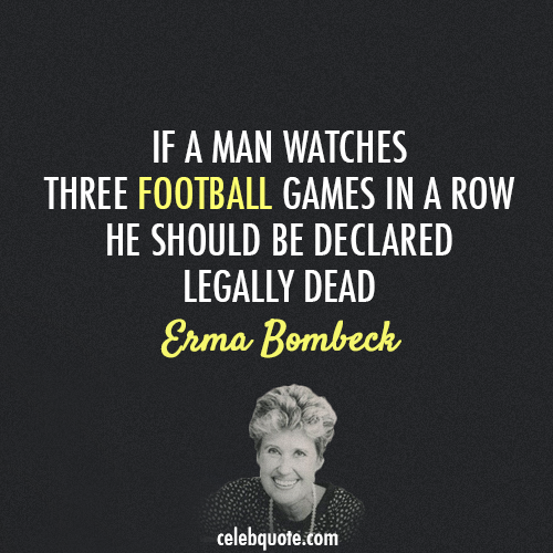 Erma Bombeck Quote (About wife men husband football)