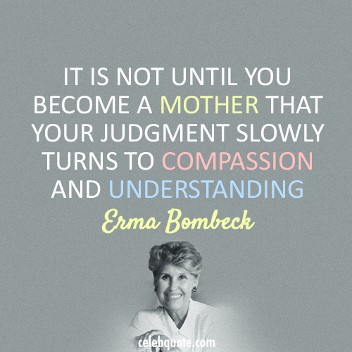 Erma Bombeck Quote (About understanding mother give birth compassion baby)