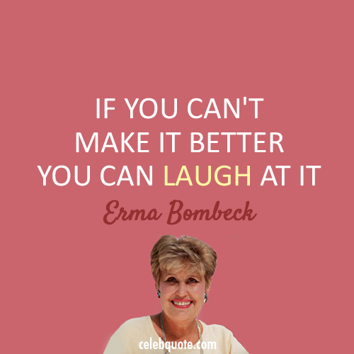 Erma Bombeck Quote (About laugh failure fail)