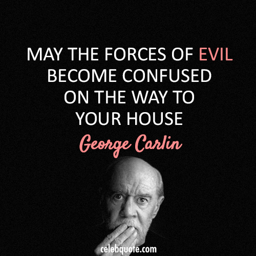 George Carlin Quote (About religion forces evil)