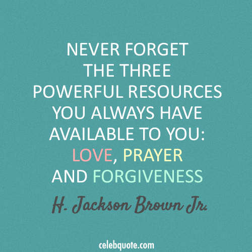 H. Jackson Brown Jr. Quote (About Prayer Love Forgiveness)