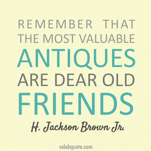 H. Jackson Brown Jr. Quote (About old friends friends antiques)