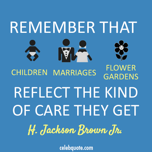 H. Jackson Brown Jr. Quote (About marriage flower children care)