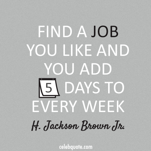 H. Jackson Brown Jr. Quote (About success job days career)
