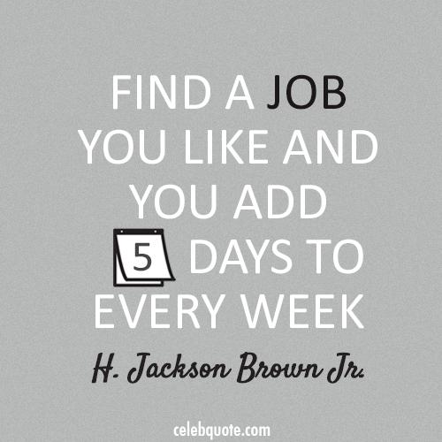 H. Jackson Brown Jr. Quote (About success job days career)