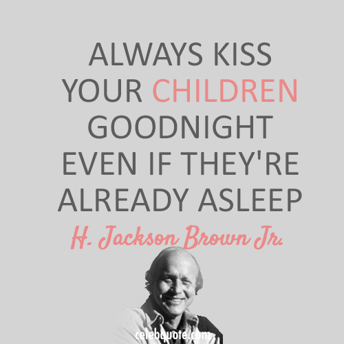 H. Jackson Brown Jr. Quote (About sleep parents kiss children bed)