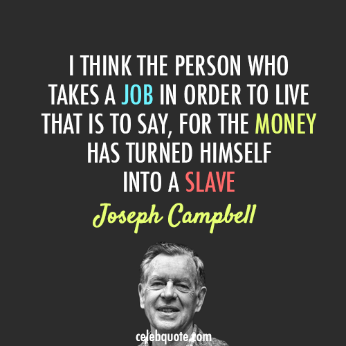 Joseph Campbell Quote (About slave money job career)