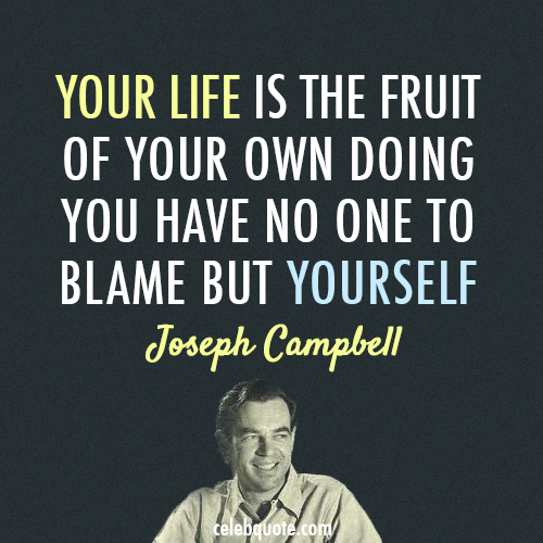 Joseph Campbell Quote (About yourself life fruit blame)
