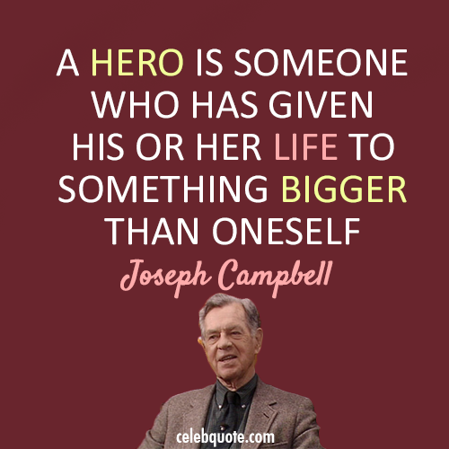 Joseph Campbell Quote (About sacrifice life hero)