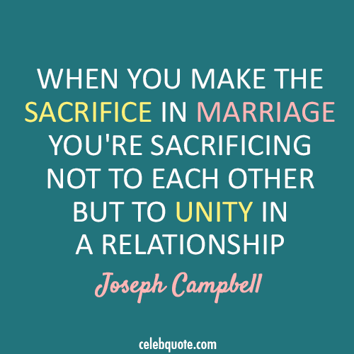 Joseph Campbell Quote (About unity sacrifice relationship marriage love)