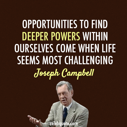 Joseph Campbell Quote (About opportunity life challenges)