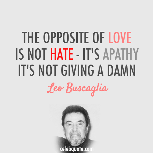 Leo Buscaglia Quote (About love igore hate apathy)