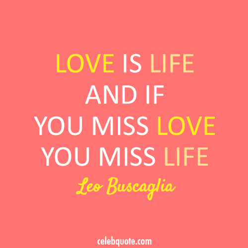 Leo Buscaglia Quote (About miss love life)