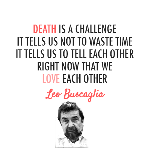 Leo Buscaglia Quote About Love Life Death Challenge CQ Fascinating Death And Love Quotes