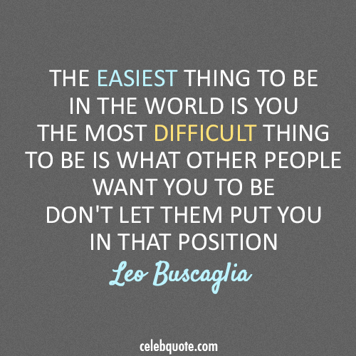 Leo Buscaglia Quote (About truth life inspiring be yourself)