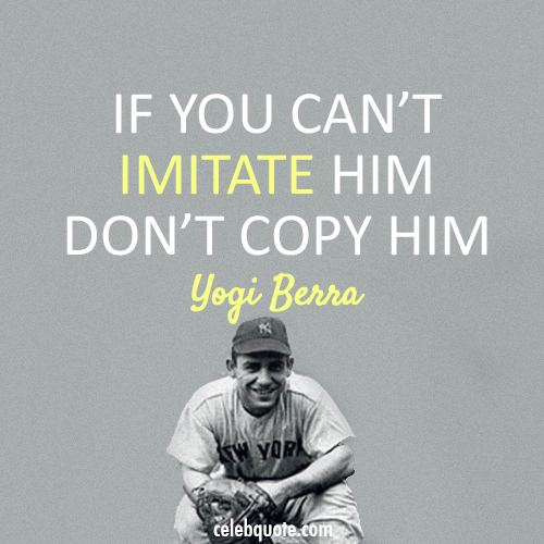Yogi Berra Quote (About imitate copy)
