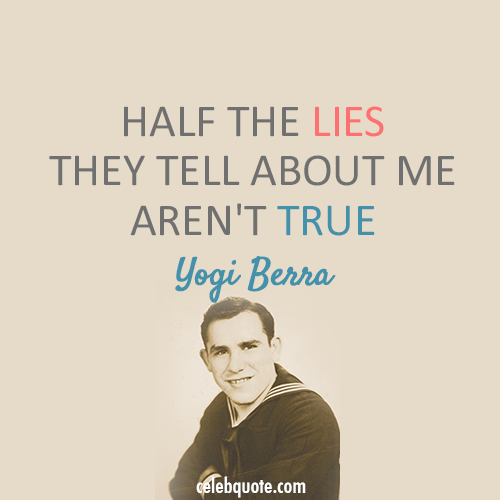 Yogi Berra Quote (About truth true lies)
