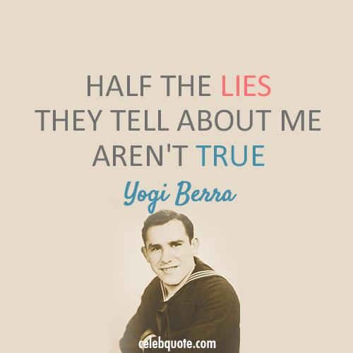 Yogi Berra Quote (About truth true lies)