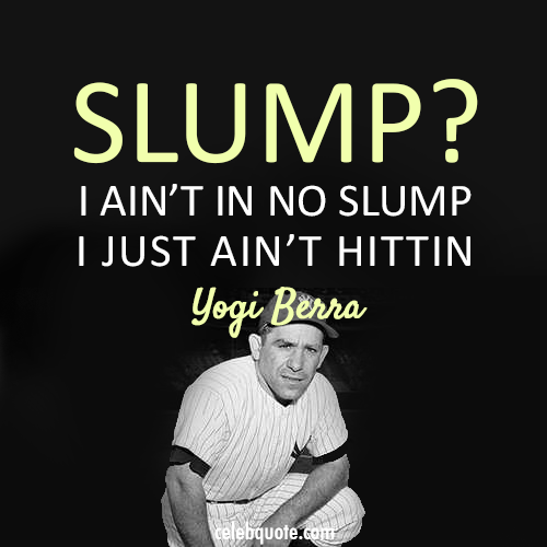 Yogi Berra Quote (About slump baseball)