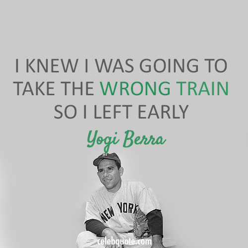 Yogi Berra Quote (About train prepare preparation practice)