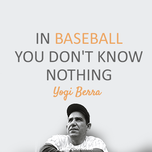 Yogi Berra Quote (About nothing baseball)