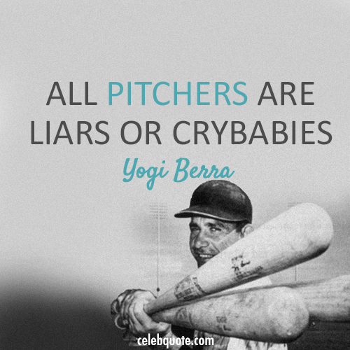 Yogi Berra Quote (About pitchers lies liars baseball)