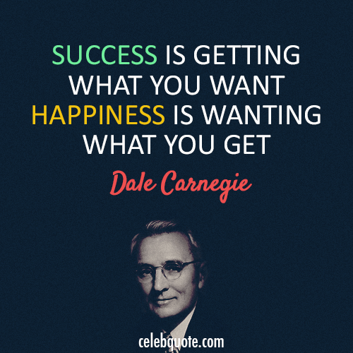 Dale Carnegie Quote (About success happiness)