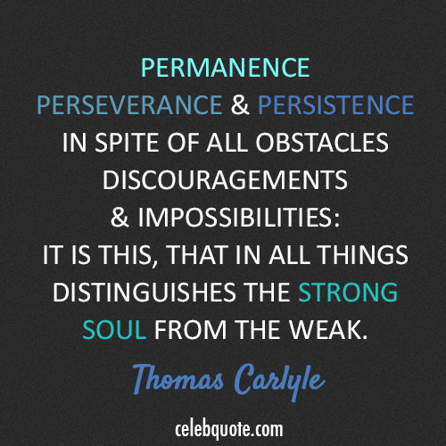 Thomas Carlyle Quote (About weak success strong permanence obstacles challenges)