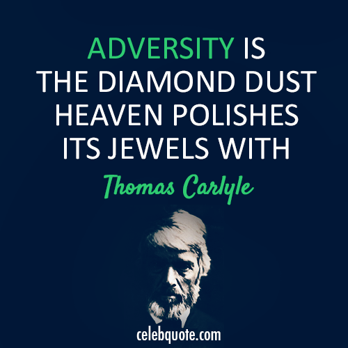 Thomas Carlyle Quote (About diamond adversity)
