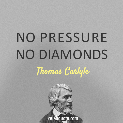 Thomas Carlyle Quote (About pressure diamond)