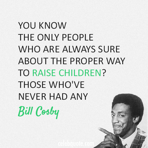 Bill Cosby Quote (About family children)