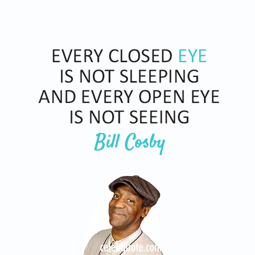 Bill Cosby Quote (About sleep eyes)