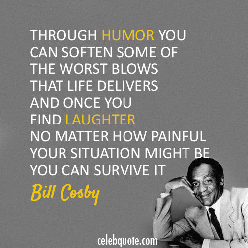 Bill Cosby Quote (About survive laughter humor)