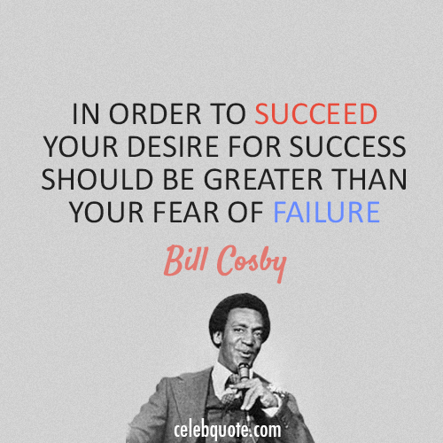 Bill Cosby Quote (About success failure)