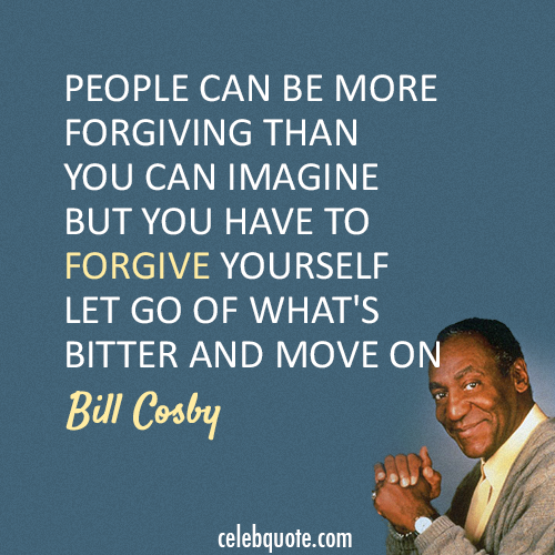 Bill Cosby Quote (About forgive bitter)