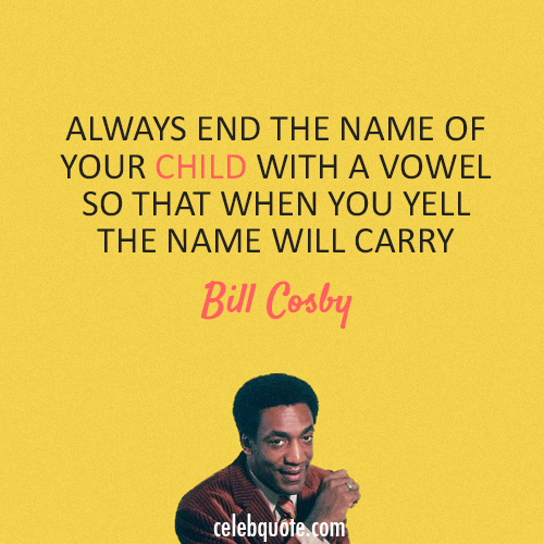 Bill Cosby Quote (About name child)