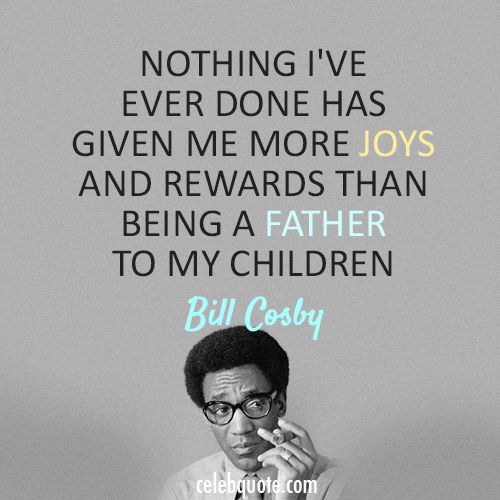 Bill Cosby Quote (About joy happiness children)
