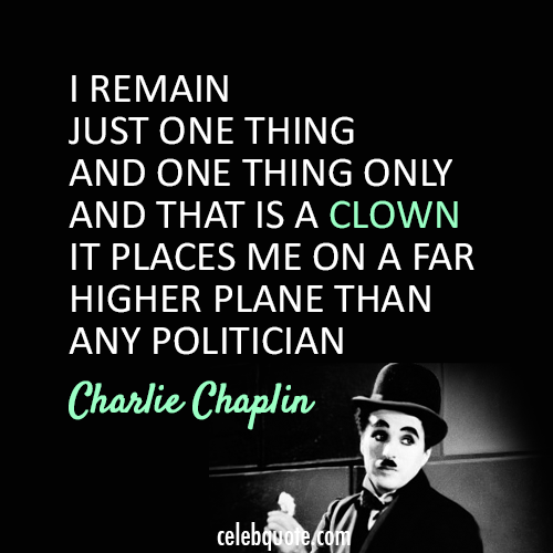 Charlie Chaplin Quote (About politician clown)