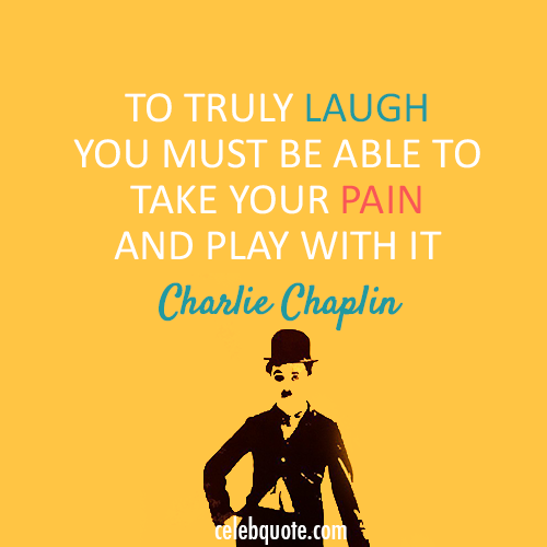 Charlie Chaplin Quote (About happiness, laugh, pain)