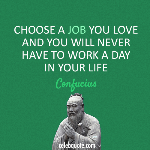 Confucius Quote (About life job career)