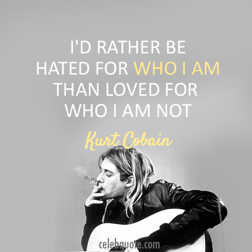 Kurt Cobain Quote (About who i am loved hated be yourself)