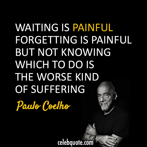 Paulo Coelho  Quote (About waiting suffering painful)