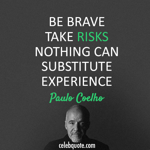 Paulo Coelho  Quote (About risks life experience brave)