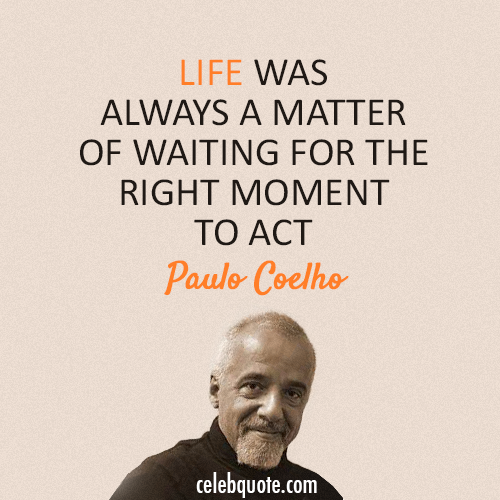Paulo Coelho  Quote (About waiting life act)