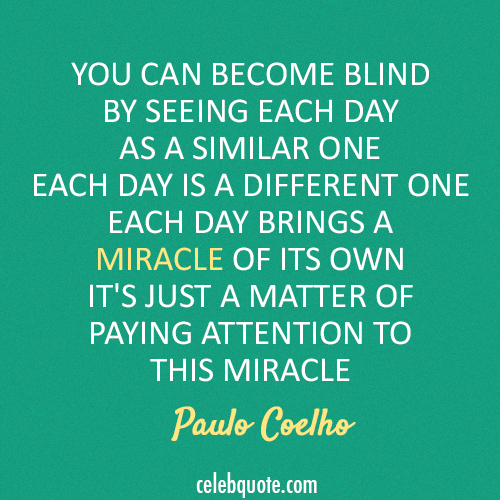 Paulo Coelho  Quote (About miracle day blind)