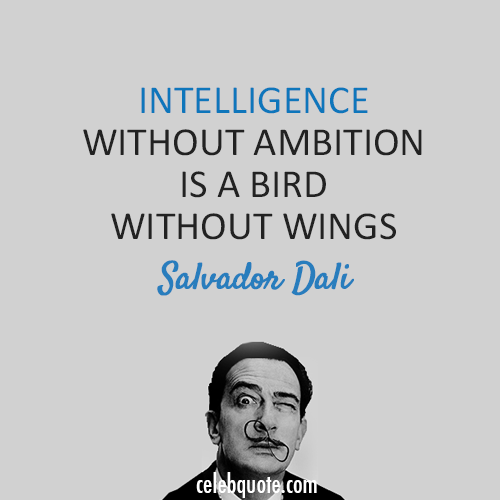 Salvador Dali Quote (About wings intelligence bird)